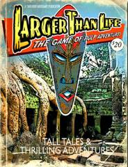 Larger than Life - The Game of Pulp Adventure