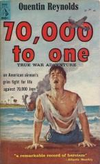 70,000 to One - An American Airman's Grim Fight for Life Against 70,000 Japs