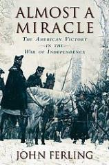 Almost a Miracle - The American Victory in the War of Independence