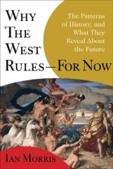 Why the West Rules - For Now, The Patterns of History and what They Reveal About the Future