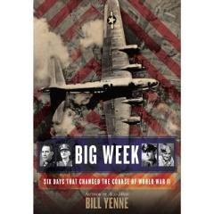 Big Week - Six Days that Changed the Course of World War II