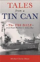 Tales from a Tin Can - The USS Dale from Pearl Harbor to Tokyo Bay