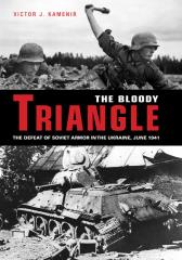 Bloody Triangle, The - The Defeat of Soviet Armor in the Ukraine, June 1941