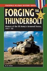 Forging the Thunderbolt - History of the U.S. Army's Armored Forces, 1917-45