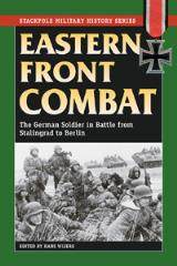 Eastern Front Combat - The German Soldier in Battle from Stalingrad to Berlin