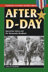 After D-Day - Operation Cobra and the Normandy Breakout