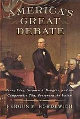 America's Great Debate - Henry Clay, Stephen A. Douglas, & the Compromise that Preserved the Union