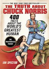 Truth About Chuck Norris, The - 400 Facts About the World's Greatest Human