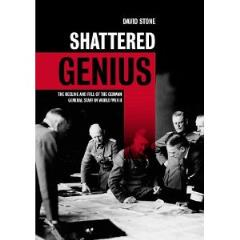 Shattered Genius - The Decline and Fall of the German General Staff in World War II
