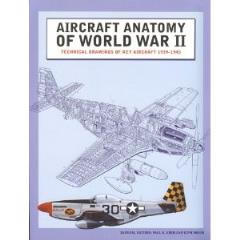 Aircraft Anatomy of World War II - Technical Drawings of Key Aircraft 1939-1945