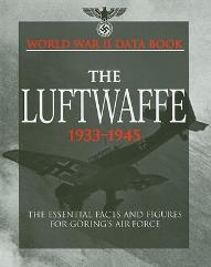 Luftwaffe 1933-1945 - The Essential Facts and Figures for Goring's Air Force