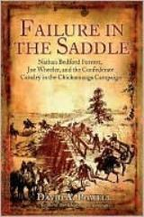 Failure in the Saddle - Nathan Bedford Forrest, Joseph Wheeler, and the Confederate Cavalry in the Chickamauga Campaign