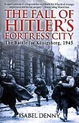 Fall of Hitler's Fortress City, The - The Battle for Konigsberg, 1945