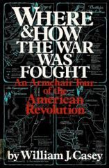 Where and How the War was Fough - An Armchair Tour of the American Revolution