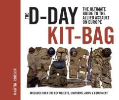 D-Day Kit-Bag, The - The Ultimate Guide to the Allied Assault on Europe