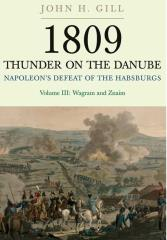 1809 Thunder on the Danube - Napoleon's Defeat of the Habsburg, Vol. 3 - Wagram and Znaim