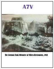 A7V - The German Tank Offensive at Villers-Bretonneux, April 1918