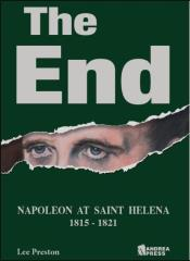 End, The - Napoleon at Saint Helena 1815-1821