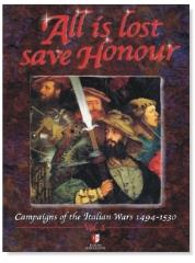 Campaigns of the Italian Wars 1494-1530 #1 - All is Lost Save Honor (1st Printing)