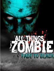 All Things Zombie - Fade to Black
