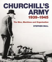 Churchill's Army 1939-1945 - The Men, Machines and Organization