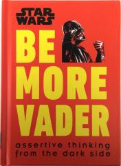 Be More Vader - Assertive Thinking from the Dark Side