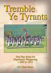 Tremble Ye Tyrants - Fast Play Rules for Napoleonic Wargaming 1805-1815