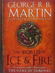 World of Ice and Fire, The - The Untold History of Westeros and the Game of Thrones