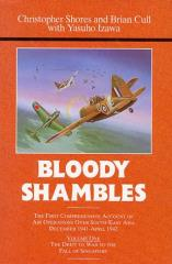 Bloody Shambles Vol. 1 - The Drift to War to the Fall of Singapore