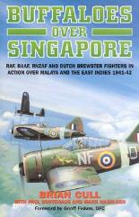 Buffaloes Over Singapore - RAF, RAAF, RNZAF and Dutch Brewster Fighters in Action Over Malaya and The East Indies 1941-42