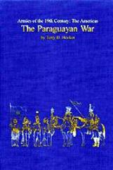 Armies of the 19th Century - The Americas, The Paraguayan War