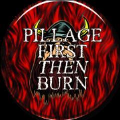 Pillage First then Burn
