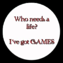 Who Needs a Life? - I've Got Games