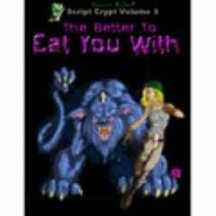 Script Crypt Volume #3 - The Better to Eat You With
