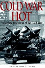 Cold War Hot - Alternate Decisions of the Cold War