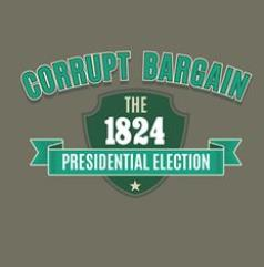 Corrupt Bargain - The 1824 Presidential Election