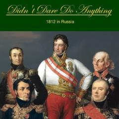 Didn't Dare Do Anything - 1812 in Russia