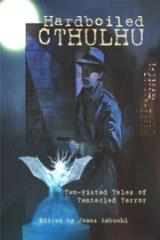 Hardboiled Cthulhu - Two-Fisted Tales of Tentacled Terror