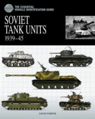 Soviet Tank Units 1939-45 - The Essential Vehicle Identification Guide