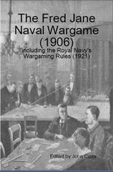 Fred Jane Naval War Game 1906, The - Including the Royal Navy's Wargaming Rules 1921 (Reprint)
