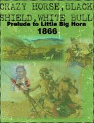 Crazy Horse, Black Shield, White Bull - Prelude to Little Bighorn 1866
