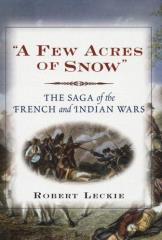A Few Acres of Snow - The Saga of the French and Indian Wars