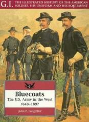 Bluecoats - The U.S. Army in the West, 1848-1897