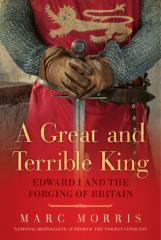 Great and Terrible King, A - Edward I and the Forging of Britain