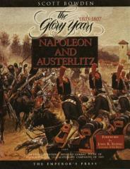 Napoleon and Austerlitz - The Glory Years 1805-1807