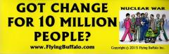 Bumper Sticker - Got Change for 10 Million People?