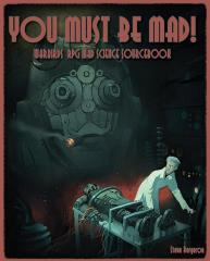 You Must Be Mad! - Warbirds RPG Mad Science Sourcebook
