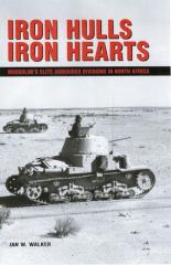 Iron Hulls, Iron Hearts - Mussolini's Elite Armoured Divisions in North Africa