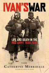 Ivan's War - Life and Death in the Red Army 1939-1945