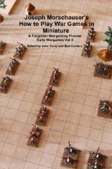 Early Wargames Vol. 3 - Joseph Morschauser's How to Play War Games in Miniature